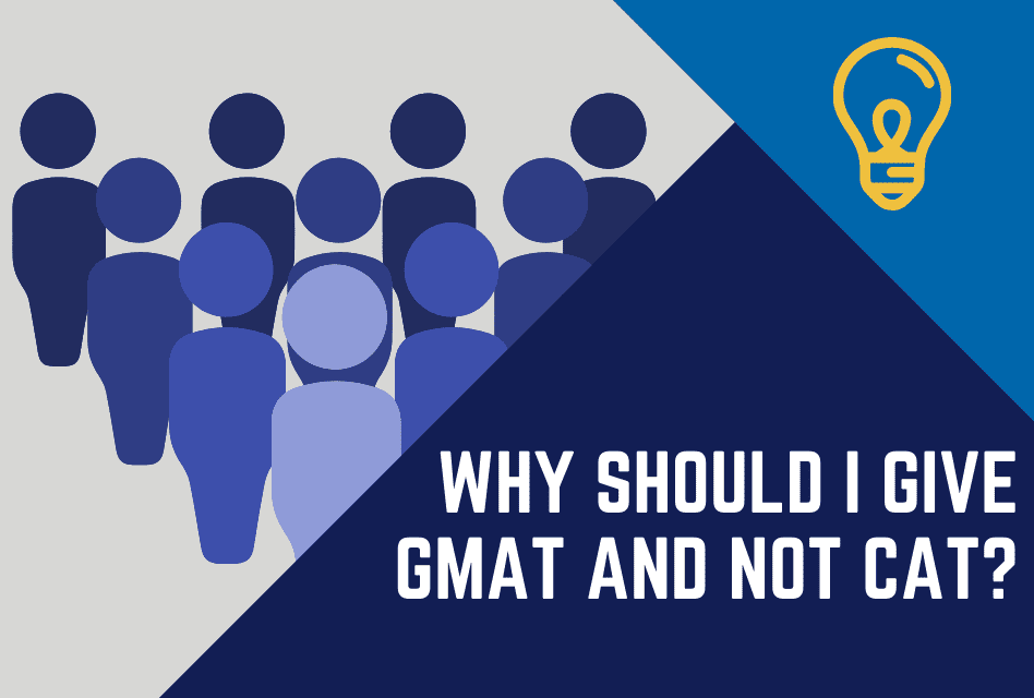 Why Should I Give GMAT and Not CAT